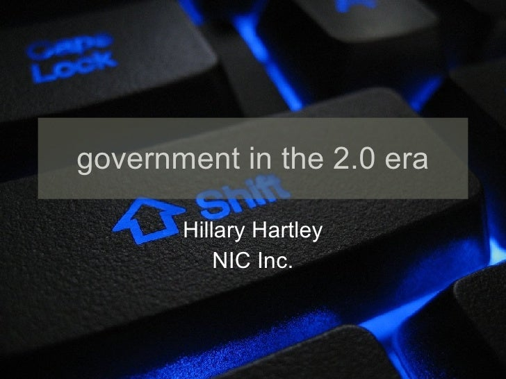 government in the 2.0 era Hillary Hartley NIC Inc.
