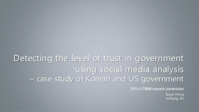 Detecting the level of trust in government using social media analysis – case study of Korean and US government 2015-2 TSM...
