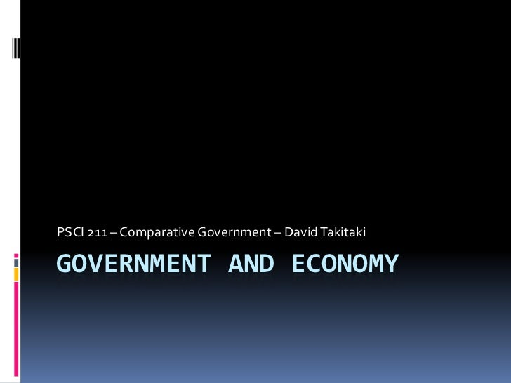 PSCI 211 – Comparative Government – David TakitakiGOVERNMENT AND ECONOMY