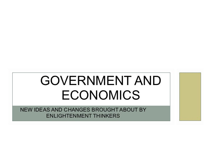 GOVERNMENT AND        ECONOMICSNEW IDEAS AND CHANGES BROUGHT ABOUT BY        ENLIGHTENMENT THINKERS