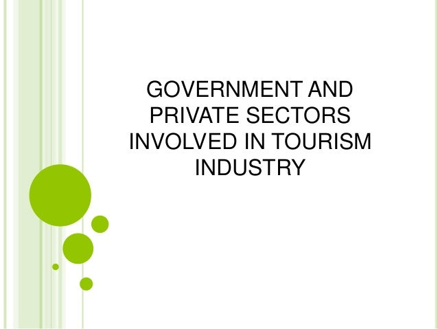 private sector in tourism Therefore there is need for investment of both private and public sectors in the economy tourism and leisure is completely dependent on government and its agencies, to provide infrastructure, like roads, airports, facilities and incentives for growth and development public sector management of tourism and leisure development.