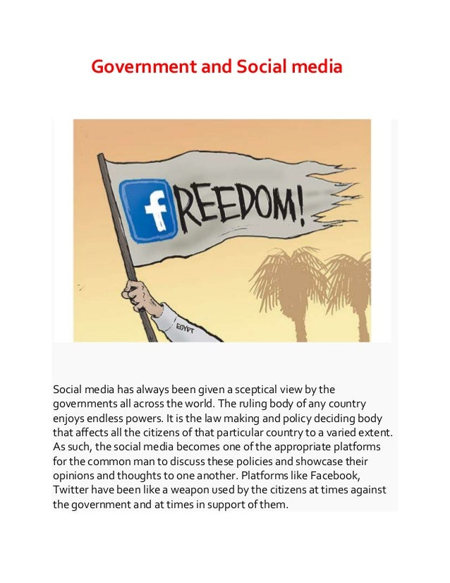 Government and Social media Social media has always been given a sceptical view by the governments all across the world. T...