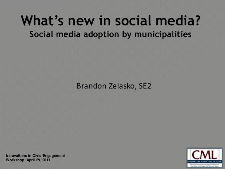 What's new in social media?<br />Social media adoption by municipalities<br />Brandon Zelasko, SE2<br />Innovations in Civ...