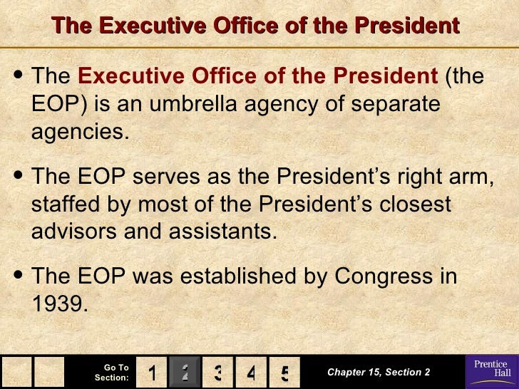 The Executive Office of the President• The Executive Office of the President (the EOP) is an umbrella agency of separate a...