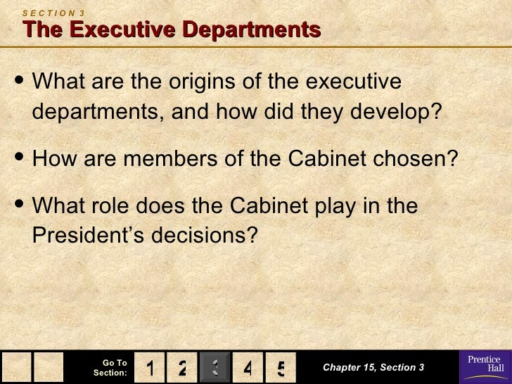 SECTION 3The Executive Departments• What are the origins of the executive departments, and how did they develop?• How are ...