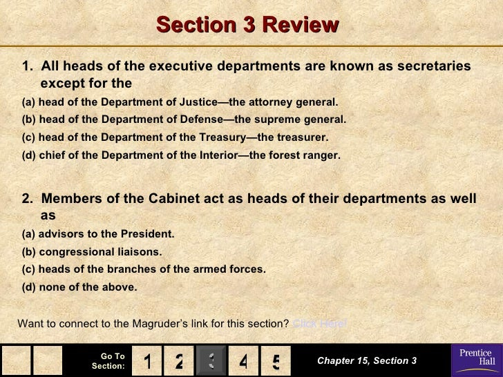 Section 3 Review1. All heads of the executive departments are known as secretaries   except for the(a) head of the Departm...