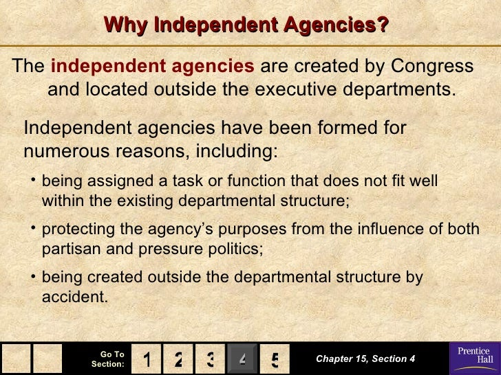 Why Independent Agencies?The independent agencies are created by Congress   and located outside the executive departments....