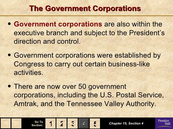 The Government Corporations• Government corporations are also within the executive branch and subject to the President's d...