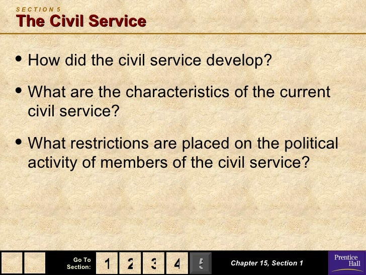SECTION 5The Civil Service• How did the civil service develop?• What are the characteristics of the current  civil service...