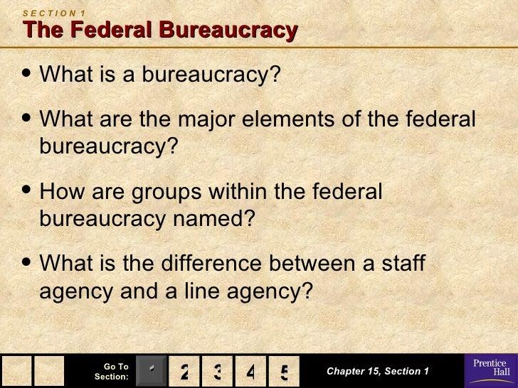 SECTION 1The Federal Bureaucracy• What is a bureaucracy?• What are the major elements of the federal  bureaucracy?• How ar...