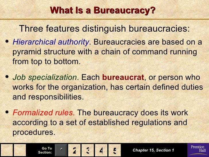 What Is a Bureaucracy?   Three features distinguish bureaucracies:• Hierarchical authority. Bureaucracies are based on a  ...
