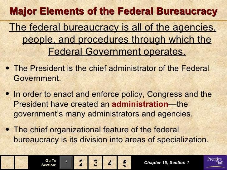 Major Elements of the Federal BureaucracyThe federal bureaucracy is all of the agencies,  people, and procedures through w...