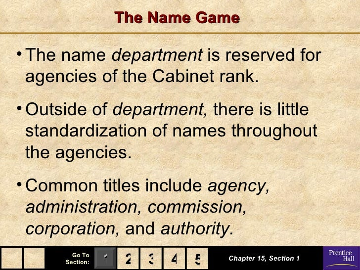 The Name Game• The name department is reserved for  agencies of the Cabinet rank.• Outside of department, there is little ...
