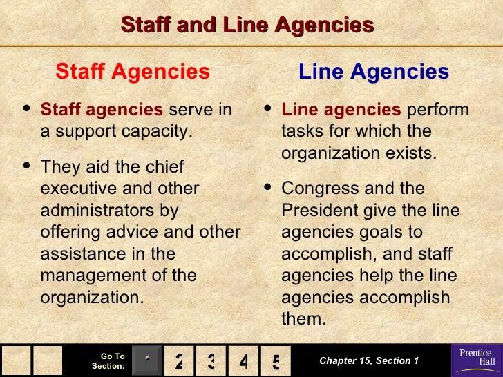 Staff and Line Agencies     Staff Agencies                   Line Agencies•   Staff agencies serve in     •   Line agencie...