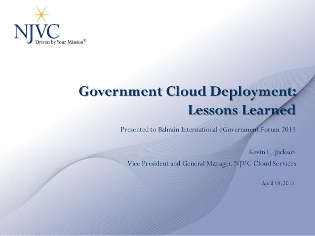 Government Cloud Deployment:              Lessons Learned     Presented to Bahrain International eGovernment Forum 2013   ...
