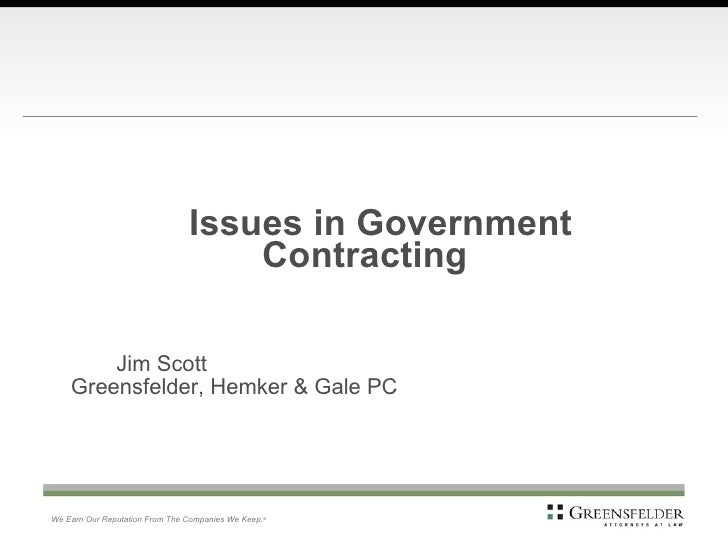 <ul><li>Issues in Government  Contracting </li></ul><ul><li>  </li></ul><ul><li>  </li></ul><ul><li>Jim Scott </li></ul><u...