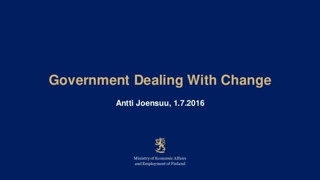 Government Dealing With Change Antti Joensuu, 1.7.2016