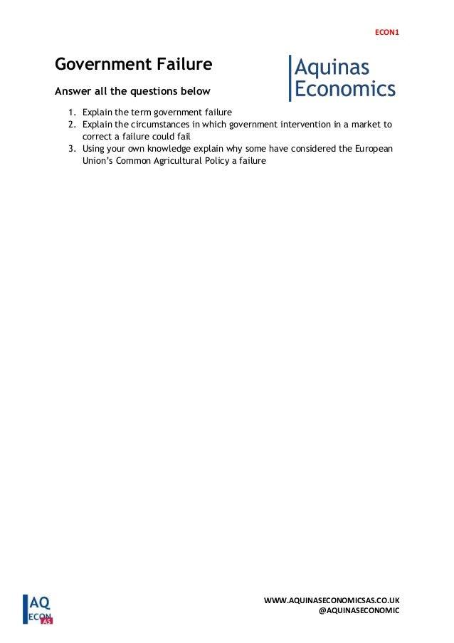 ECON1 WWW.AQUINASECONOMICSAS.CO.UK @AQUINASECONOMIC Government Failure Answer all the questions below 1. Explain the term ...