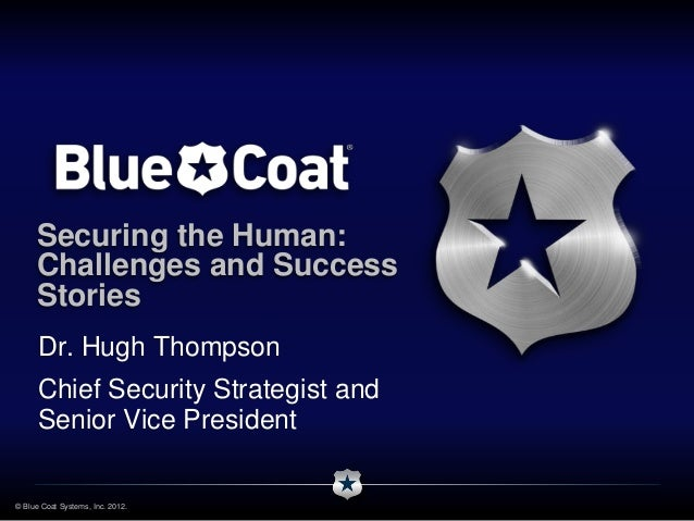 Securing the Human:     Challenges and Success     Stories      Dr. Hugh Thompson      Chief Security Strategist and      ...