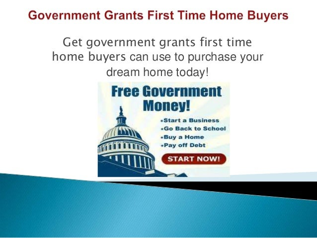 Get government grants first timehome buyers can use to purchase yourdream home today!