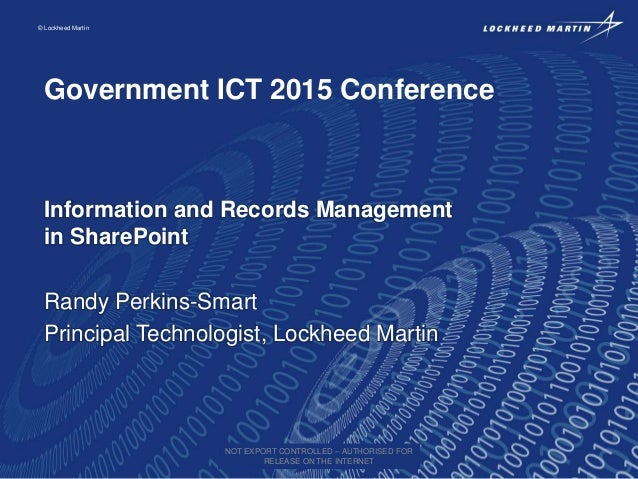 © Lockheed Martin Government ICT 2015 Conference Information and Records Management in SharePoint Randy Perkins-Smart Prin...