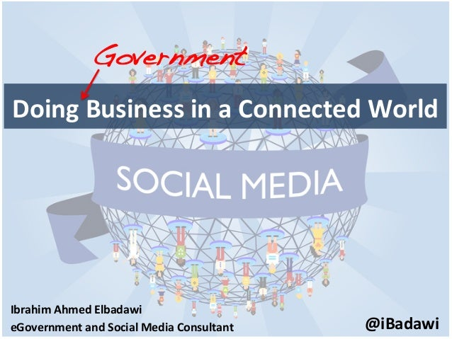 Doing Business in a Connected World Government!Ibrahim Ahmed Elbadawi eGovernment and Social Media...