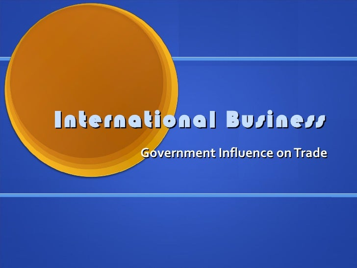 International Business       Government Influence on Trade