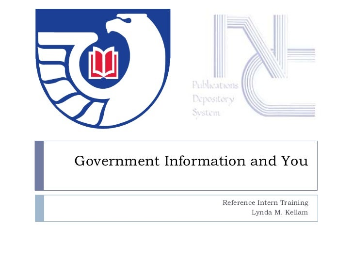 Government Information and You                   Reference Intern Training                           Lynda M. Kellam