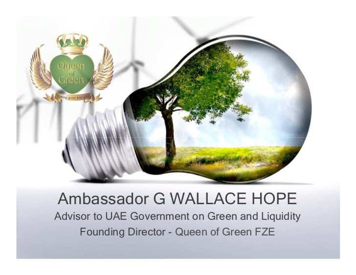 Ambassador G WALLACE HOPEAdvisor to UAE Government on Green and Liquidity     Founding Director - Queen of Green FZE