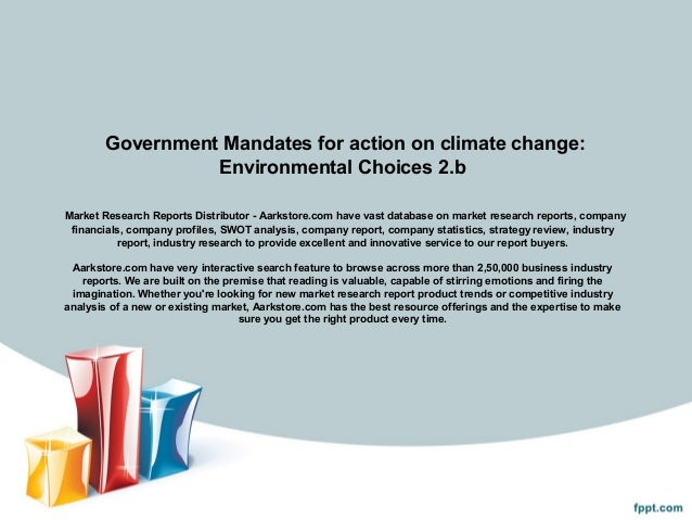 Government Mandates for action on climate change:                 Environmental Choices 2.bMarket Research Reports Distrib...