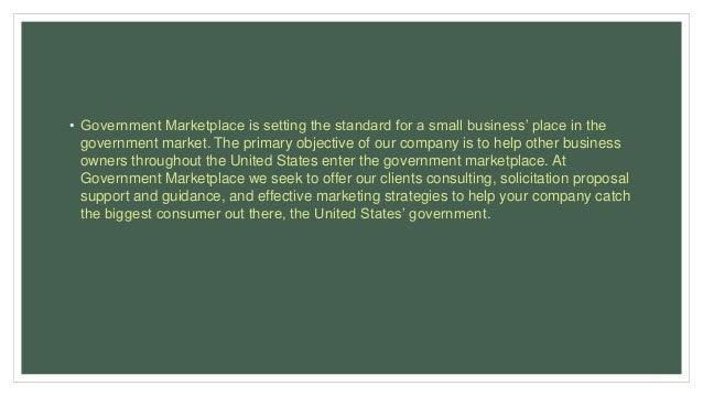 • Government Marketplace is setting the standard for a small business' place in the government market. The primary objecti...