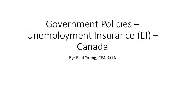 Government Policies – Unemployment Insurance (EI) – Canada By: Paul Young, CPA, CGA