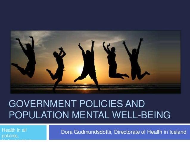 GOVERNMENT POLICIES ANDPOPULATION MENTAL WELL-BEINGDora Gudmundsdottir, Directorate of Health in IcelandHealth in allpolic...