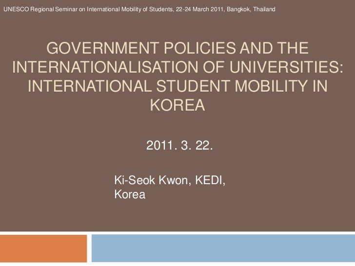 UNESCO Regional Seminar on International Mobility of Students, 22-24 March 2011, Bangkok, Thailand<br />Government Policie...