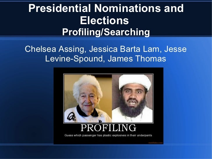 Presidential Nominations and Elections  Profiling/Searching Chelsea Assing, Jessica Barta Lam, Jesse Levine-Spound, James ...