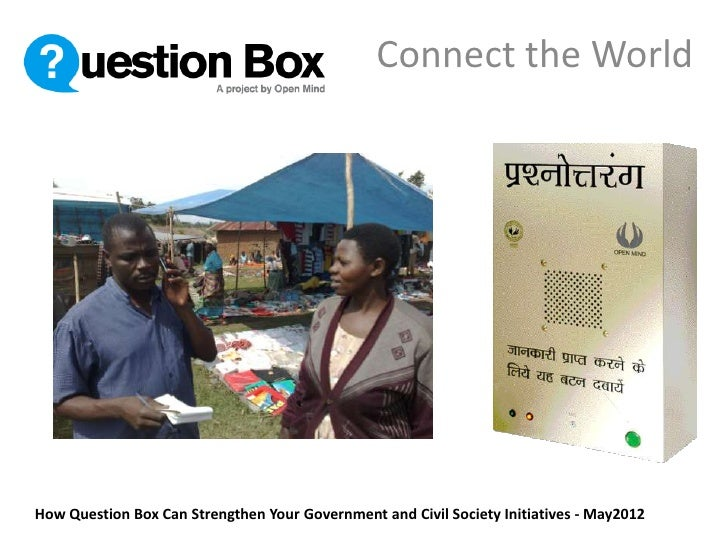 Connect the WorldHow Question Box Can Strengthen Your Government and Civil Society Initiatives - May2012