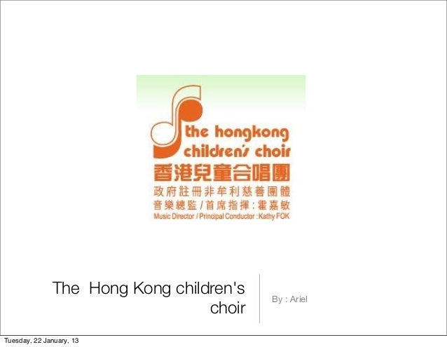 The Hong Kong childrens   By : Ariel                                 choirTuesday, 22 January, 13