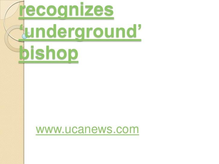 Government recognizes 'underground' bishop<br />www.ucanews.com<br />