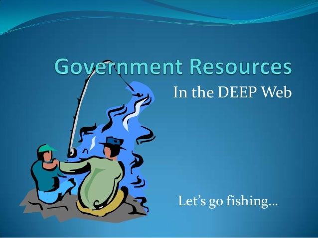 In the DEEP WebLet's go fishing…