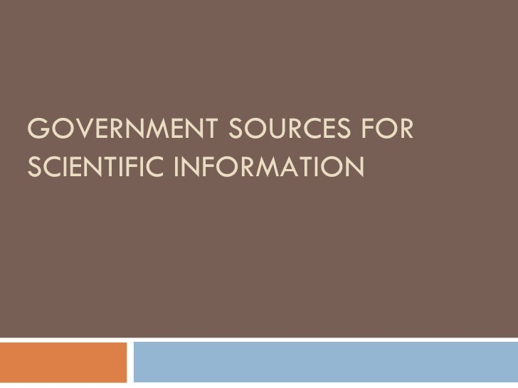 GOVERNMENT SOURCES FOR SCIENTIFIC INFORMATION
