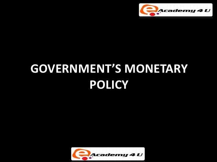 GOVERNMENT'S MONETARY       POLICY