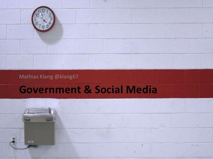 Government & Social Media <ul><li>Mathias Klang @klang67 </li></ul>