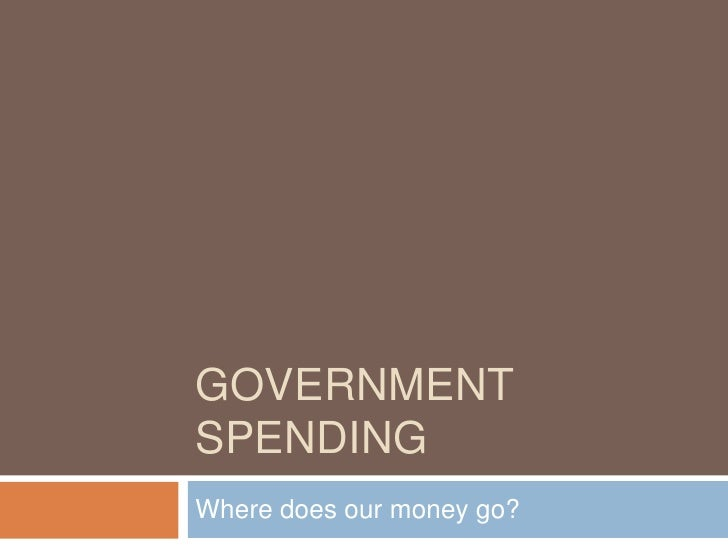 Government Spending<br />Where does our money go?<br />