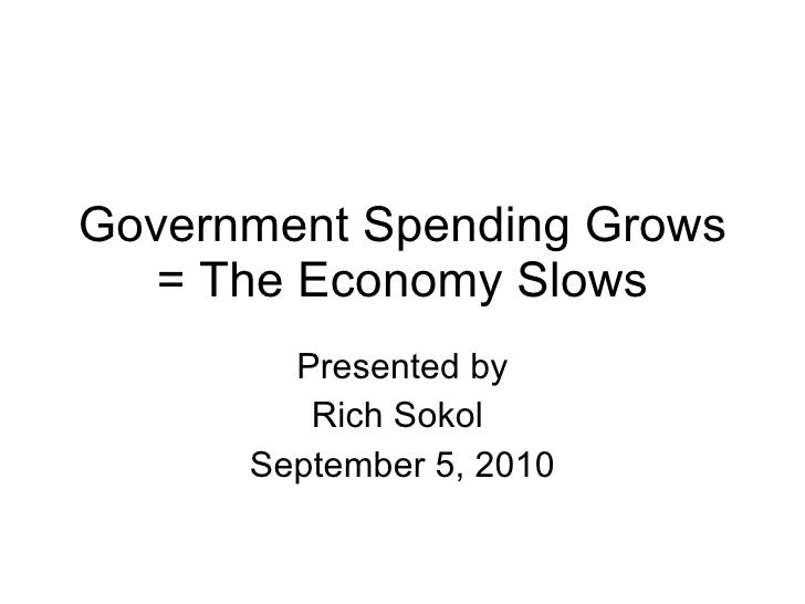 Government Spending Grows = The Economy Slows Presented by Rich Sokol  September 5, 2010