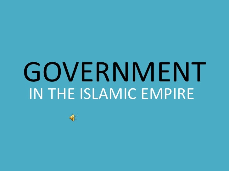 GOVERNMENT<br />IN THE ISLAMIC EMPIRE<br />