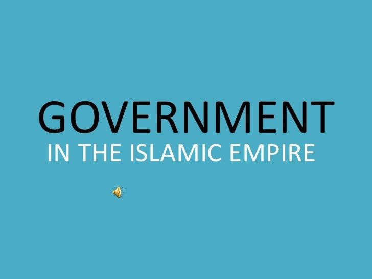 GOVERNMENT<br />IN THE ISLAMIC EMPIRE<br />