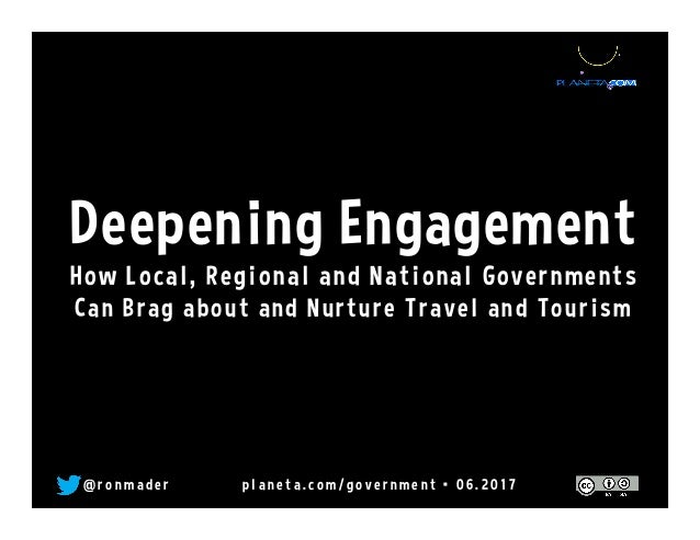 Deepening Engagement How Local, Regional and National Governments Can Brag about and Nurture Travel and Tourism @ r o n m ...
