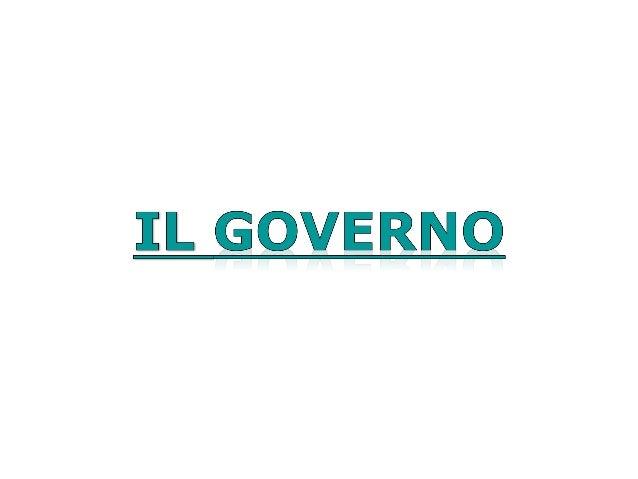 Organo complessoE' un organo formato da più organi.Compongono il Governo: • Il Presidente del Consiglio • singoli Ministri...
