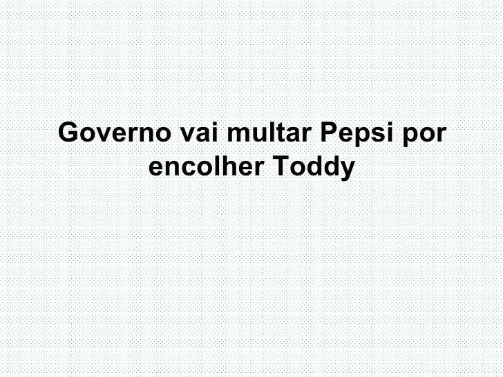 Governo vai multar Pepsi por encolher Toddy