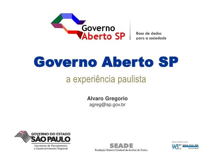 Governo Aberto SP   a experiência paulista        Alvaro Gregorio         agreg@sp.gov.br